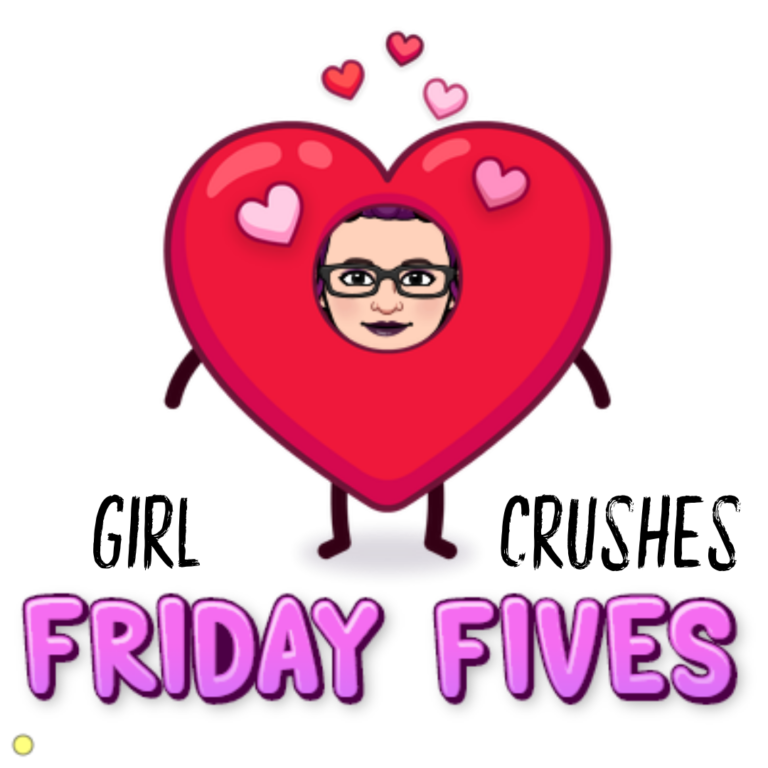 Friday Fives: Girl Crushes